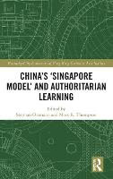 China's 'Singapore Model' and Authoritarian Learning - Routledge/City University of Hong Kong Southeast Asia Series (Hardback)