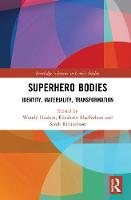 Superhero Bodies: Identity, Materiality, Transformation - Routledge Advances in Comics Studies (Hardback)