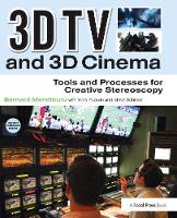 3D TV and 3D Cinema: Tools and Processes for Creative Stereoscopy (Hardback)