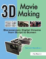3D Movie Making: Stereoscopic Digital Cinema from Script to Screen (Hardback)