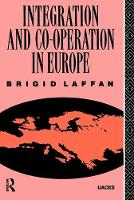 Integration and Co-operation in Europe - Routledge/UACES Contemporary European Studies (Hardback)