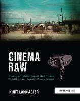 Cinema Raw: Shooting and Color Grading with the Ikonoskop, Digital Bolex, and Blackmagic Cinema Cameras (Hardback)