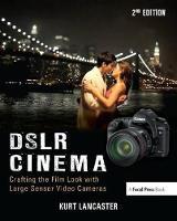 DSLR Cinema: Crafting the Film Look with Large Sensor Video Cameras (Hardback)