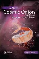 The New Cosmic Onion: Quarks and the Nature of the Universe (Hardback)