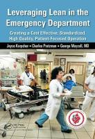 Leveraging Lean in the Emergency Department: Creating a Cost Effective, Standardized, High Quality, Patient-Focused Operation (Hardback)