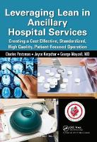 Leveraging Lean in Ancillary Hospital Services: Creating a Cost Effective, Standardized, High Quality, Patient-Focused Operation (Hardback)