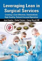 Leveraging Lean in Surgical Services: Creating a Cost Effective, Standardized, High Quality, Patient-Focused Operation (Hardback)