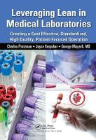 Leveraging Lean in Medical Laboratories: Creating a Cost Effective, Standardized, High Quality, Patient-Focused Operation (Hardback)