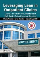 Leveraging Lean in Outpatient Clinics: Creating a Cost Effective, Standardized, High Quality, Patient-Focused Operation (Hardback)