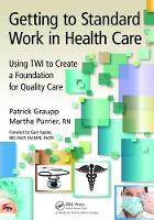 Getting to Standard Work in Health Care: Using TWI to Create a Foundation for Quality Care (Hardback)