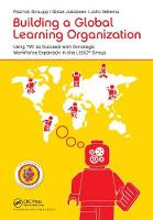 Building a Global Learning Organization: Using TWI to Succeed with Strategic Workforce Expansion in the LEGO Group (Hardback)