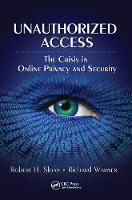 Unauthorized Access: The Crisis in Online Privacy and Security (Hardback)