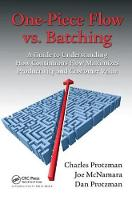 One-Piece Flow vs. Batching: A Guide to Understanding How Continuous Flow Maximizes Productivity and Customer Value (Hardback)