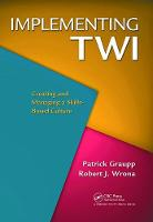 Implementing TWI: Creating and Managing a Skills-Based Culture (Hardback)