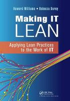 Making IT Lean: Applying Lean Practices to the Work of IT (Hardback)