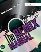 The Remix Manual: The Art and Science of Dance Music Remixing with Logic (Hardback)