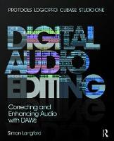 Digital Audio Editing: Correcting and Enhancing Audio in Pro Tools, Logic Pro, Cubase, and Studio One (Hardback)