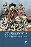 International Competition in China, 1899-1991: The Rise, Fall, and Restoration of the Open Door Policy - Routledge Studies in the Modern History of Asia (Paperback)
