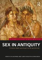Sex in Antiquity: Exploring Gender and Sexuality in the Ancient World - Rewriting Antiquity (Paperback)