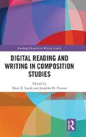 Digital Reading and Writing in Composition Studies - Routledge Research in Writing Studies (Hardback)