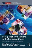 Core-periphery Relations in the European Union: Power and Conflict in a Dualist Political Economy - Routledge/UACES Contemporary European Studies (Paperback)