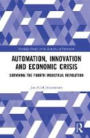 Automation, Innovation and Economic Crisis: Surviving the Fourth Industrial Revolution - Routledge Studies in the Economics of Innovation (Hardback)