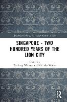 Singapore - Two Hundred Years of the Lion City - Routledge Studies in the Modern History of Asia (Hardback)