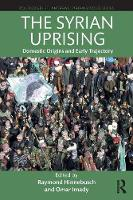 The Syrian Uprising: Domestic Origins and Early Trajectory - Routledge/ St. Andrews Syrian Studies Series (Paperback)