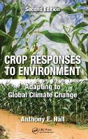 Crop Responses to Environment: Adapting to Global Climate Change, Second Edition (Hardback)