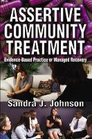 Assertive Community Treatment: Evidence-based Practice or Managed Recovery (Paperback)