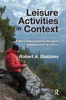 Leisure Activities in Context: A Micro-Macro/Agency-Structure Interpretation of Leisure (Paperback)