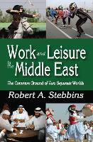 Work and Leisure in the Middle East: The Common Ground of Two Separate Worlds (Paperback)