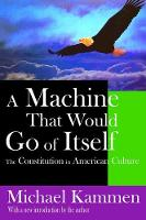 A Machine That Would Go of Itself: The Constitution in American Culture (Hardback)