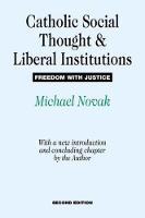 Catholic Social Thought and Liberal Institutions: Freedom with Justice (Hardback)