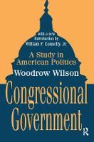 Congressional Government: A Study in American Politics (Hardback)