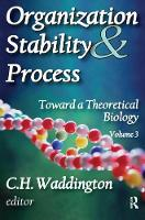 Organization Stability and Process: Volume 3 - Toward a Theoretical Biology (Hardback)