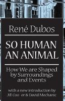 So Human an Animal: How We are Shaped by Surroundings and Events (Hardback)
