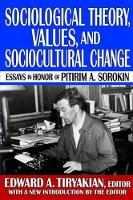 Sociological Theory, Values, and Sociocultural Change: Essays in Honor of Pitirim A. Sorokin (Hardback)