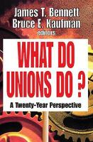 What Do Unions Do?: A Twenty-year Perspective (Hardback)