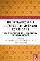 The Extramercantile Economies of Greek and Roman Cities: New Perspectives on the Economic History of Classical Antiquity - Routledge Monographs in Classical Studies (Hardback)