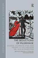The Seductions of Pilgrimage: Sacred Journeys Afar and Astray in the Western Religious Tradition - Routledge Studies in Pilgrimage, Religious Travel and Tourism (Paperback)