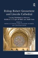 Bishop Robert Grosseteste and Lincoln Cathedral: Tracing Relationships between Medieval Concepts of Order and Built Form (Paperback)