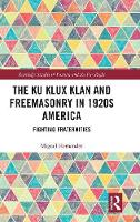 The Ku Klux Klan and Freemasonry in 1920s America: Fighting Fraternities - Routledge Studies in Fascism and the Far Right (Hardback)