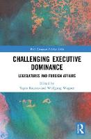 Challenging Executive Dominance: Legislatures and Foreign Affairs (Hardback)