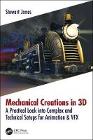 Mechanical Creations in 3D: A Practical Look into Complex and Technical Setups for Animation & VFX (Paperback)