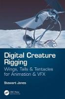Digital Creature Rigging: Wings, Tails & Tentacles for Animation & VFX (Paperback)