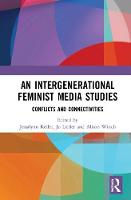 An Intergenerational Feminist Media Studies: Conflicts and connectivities (Hardback)