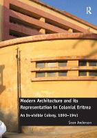 Modern Architecture and its Representation in Colonial Eritrea: An In-visible Colony, 1890-1941 (Paperback)