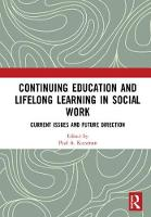 Continuing Education and Lifelong Learning in Social Work: Current Issues and Future Direction (Hardback)