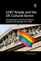 LGBT People and the UK Cultural Sector: The Response of Libraries, Museums, Archives and Heritage since 1950 (Paperback)